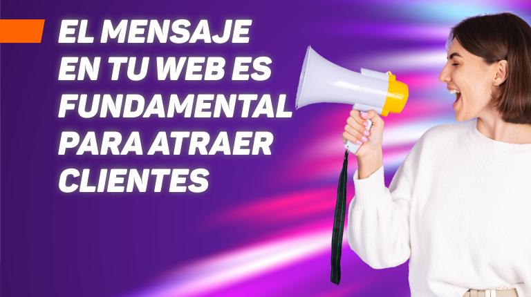 El mensaje en tu web es fundamental para atraer clientes